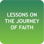 Lessons On The Journey of Faith