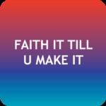 Faith it Till U Make it
