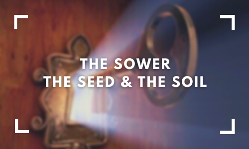 the sower the seed & the soil